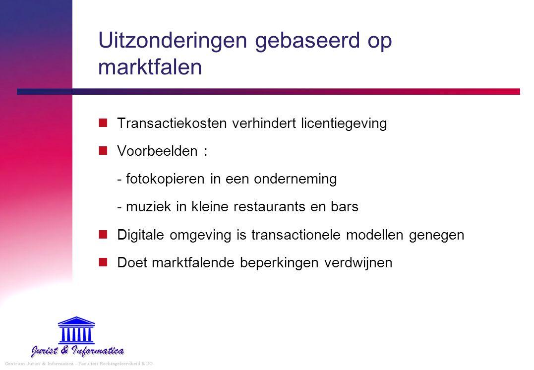 Uitzonderingen gebaseerd op marktfalen Transactiekosten verhindert licentiegeving Voorbeelden : - fotokopieren in een onderneming - muziek in kleine r