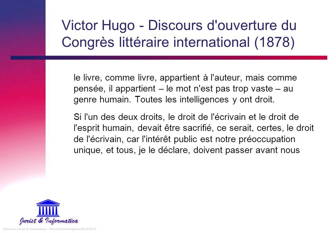 Victor Hugo - Discours d'ouverture du Congrès littéraire international (1878) le livre, comme livre, appartient à l'auteur, mais comme pensée, il appa