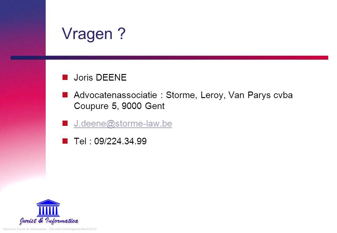 Vragen ? Joris DEENE Advocatenassociatie : Storme, Leroy, Van Parys cvba Coupure 5, 9000 Gent J.deene@storme-law.be Tel : 09/224.34.99