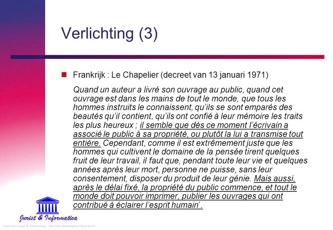 Verlichting (3) Frankrijk : Le Chapelier (decreet van 13 januari 1971) Quand un auteur a livré son ouvrage au public, quand cet ouvrage est dans les m