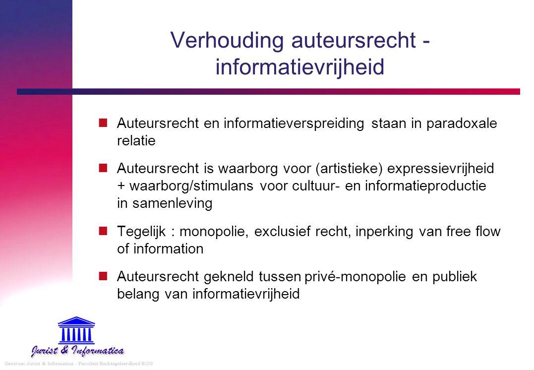 Verhouding auteursrecht - informatievrijheid Auteursrecht en informatieverspreiding staan in paradoxale relatie Auteursrecht is waarborg voor (artisti