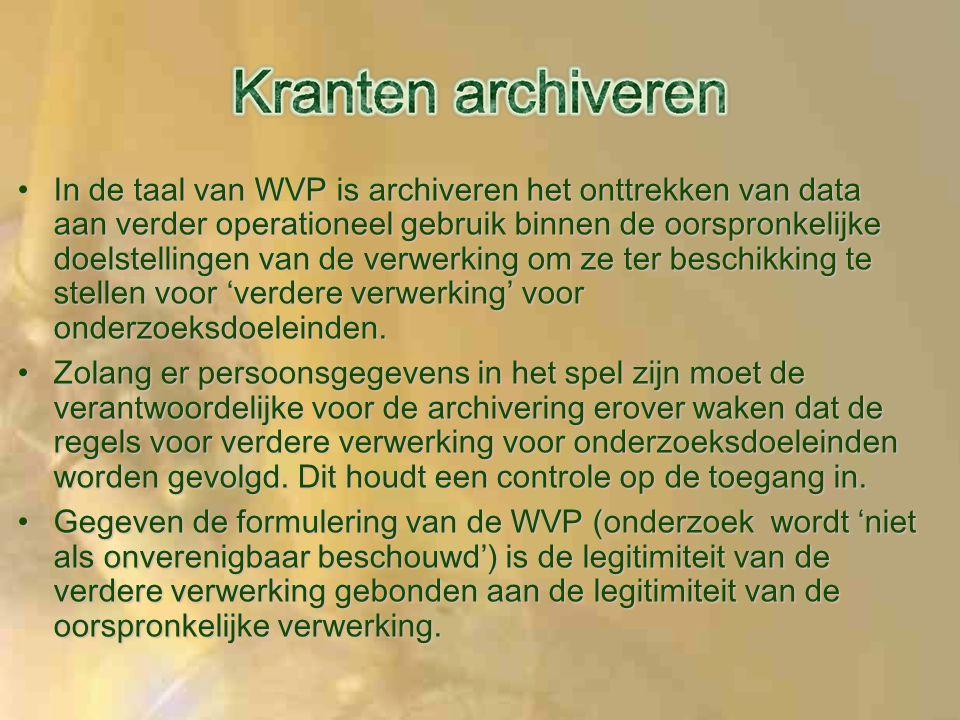 In de taal van WVP is archiveren het onttrekken van data aan verder operationeel gebruik binnen de oorspronkelijke doelstellingen van de verwerking om ze ter beschikking te stellen voor 'verdere verwerking' voor onderzoeksdoeleinden.