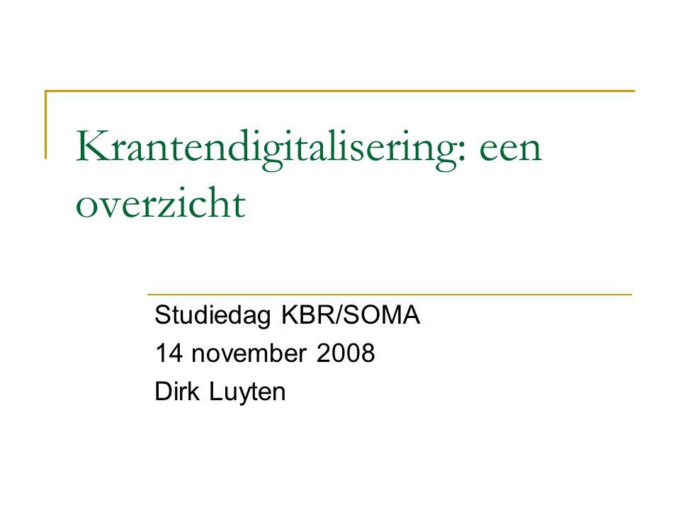 Krantendigitalisering: een overzicht Studiedag KBR/SOMA 14 november 2008 Dirk Luyten