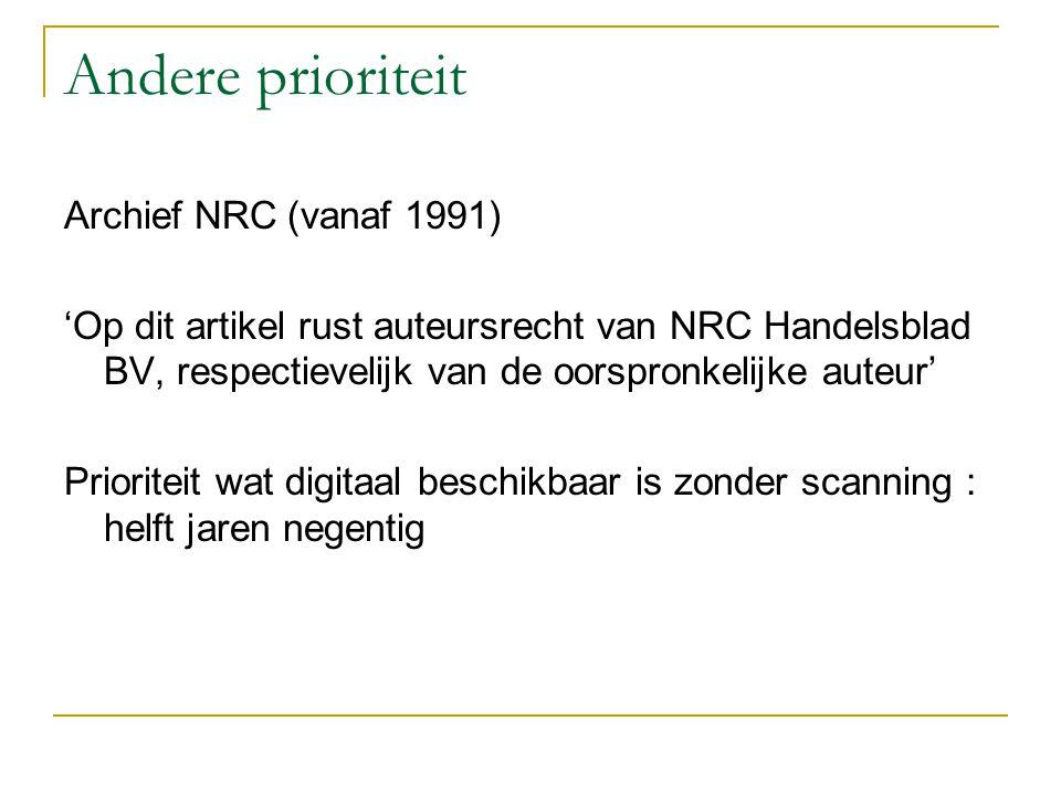 Andere prioriteit Archief NRC (vanaf 1991) 'Op dit artikel rust auteursrecht van NRC Handelsblad BV, respectievelijk van de oorspronkelijke auteur' Prioriteit wat digitaal beschikbaar is zonder scanning : helft jaren negentig
