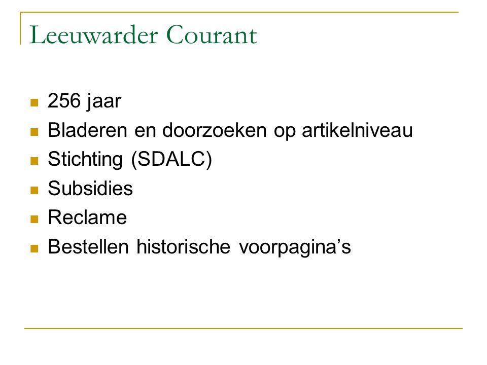 Leeuwarder Courant 256 jaar Bladeren en doorzoeken op artikelniveau Stichting (SDALC) Subsidies Reclame Bestellen historische voorpagina's