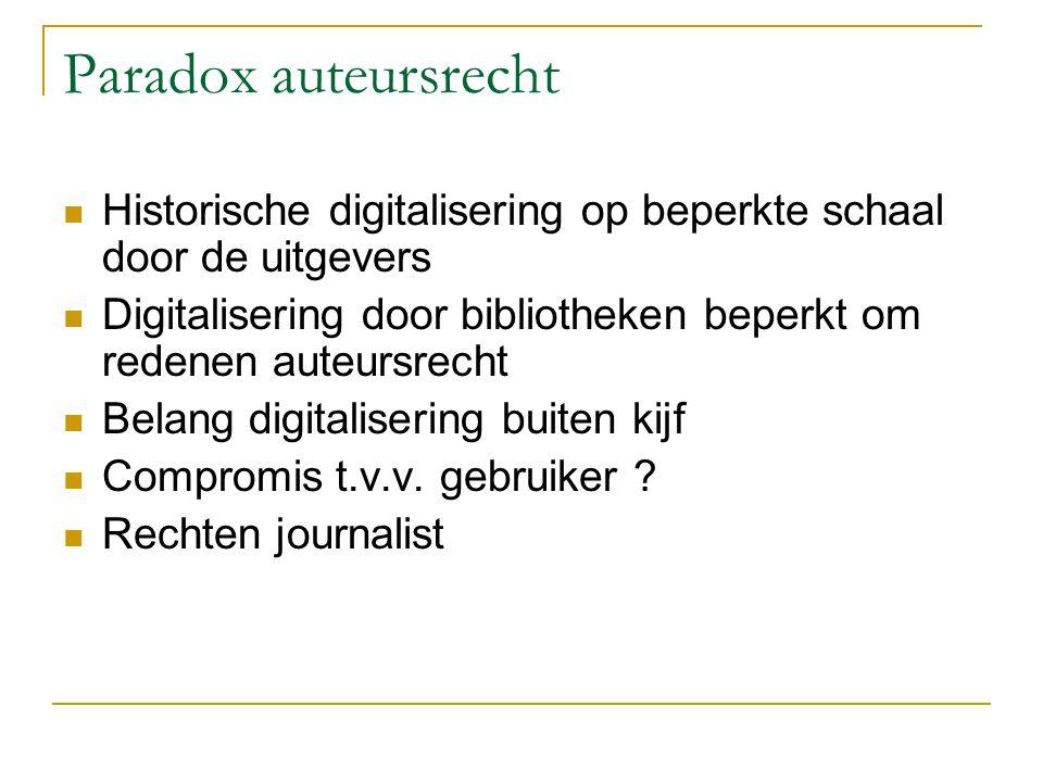 Paradox auteursrecht Historische digitalisering op beperkte schaal door de uitgevers Digitalisering door bibliotheken beperkt om redenen auteursrecht Belang digitalisering buiten kijf Compromis t.v.v.