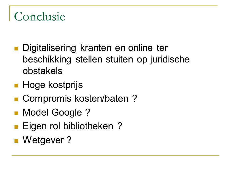 Conclusie Digitalisering kranten en online ter beschikking stellen stuiten op juridische obstakels Hoge kostprijs Compromis kosten/baten .