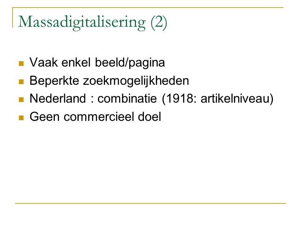 Massadigitalisering (2) Vaak enkel beeld/pagina Beperkte zoekmogelijkheden Nederland : combinatie (1918: artikelniveau) Geen commercieel doel