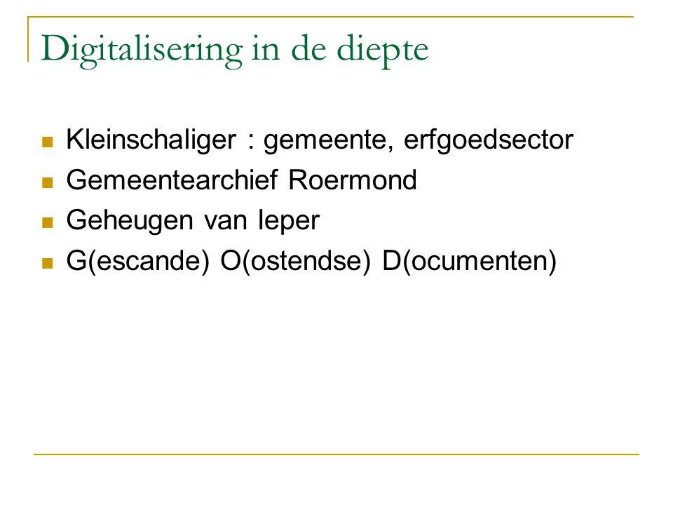 Digitalisering in de diepte Kleinschaliger : gemeente, erfgoedsector Gemeentearchief Roermond Geheugen van Ieper G(escande) O(ostendse) D(ocumenten)