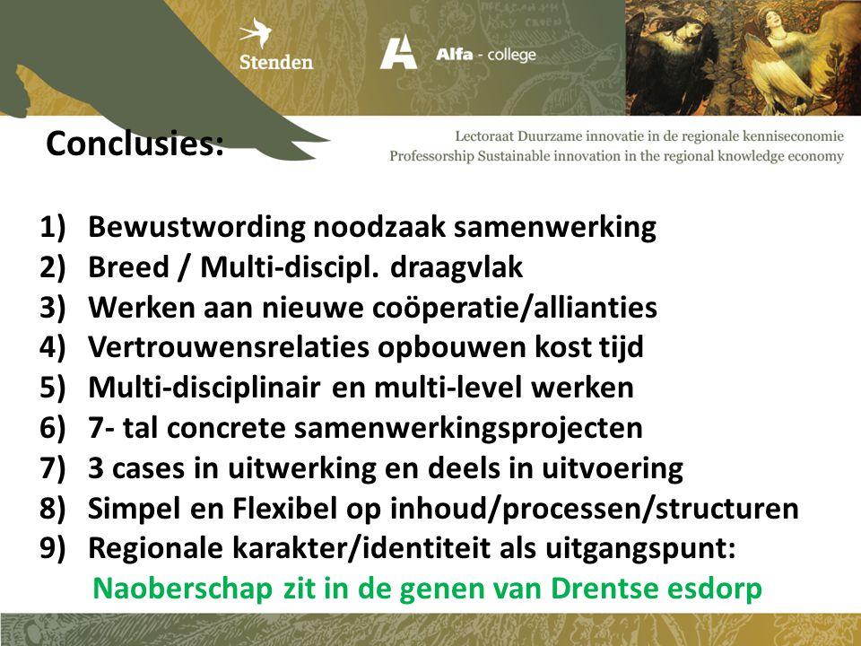 Conclusies: 1)Bewustwording noodzaak samenwerking 2)Breed / Multi-discipl.