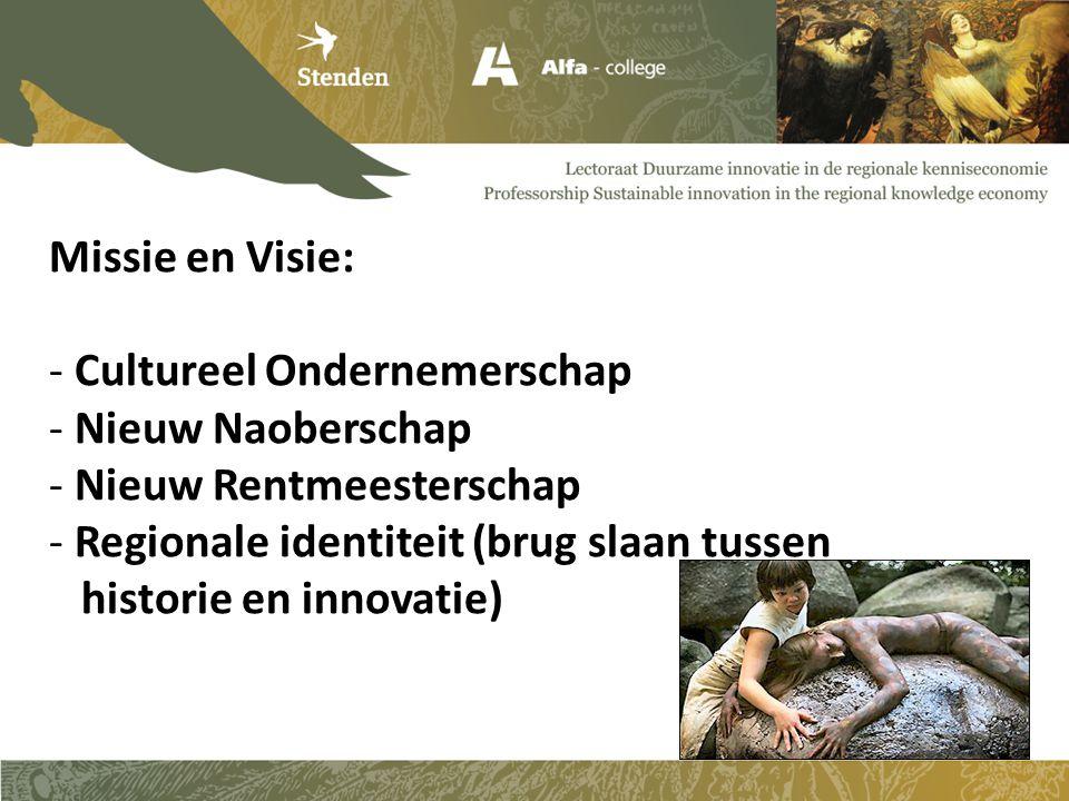 Missie en Visie: - Cultureel Ondernemerschap - Nieuw Naoberschap - Nieuw Rentmeesterschap - Regionale identiteit (brug slaan tussen historie en innovatie)
