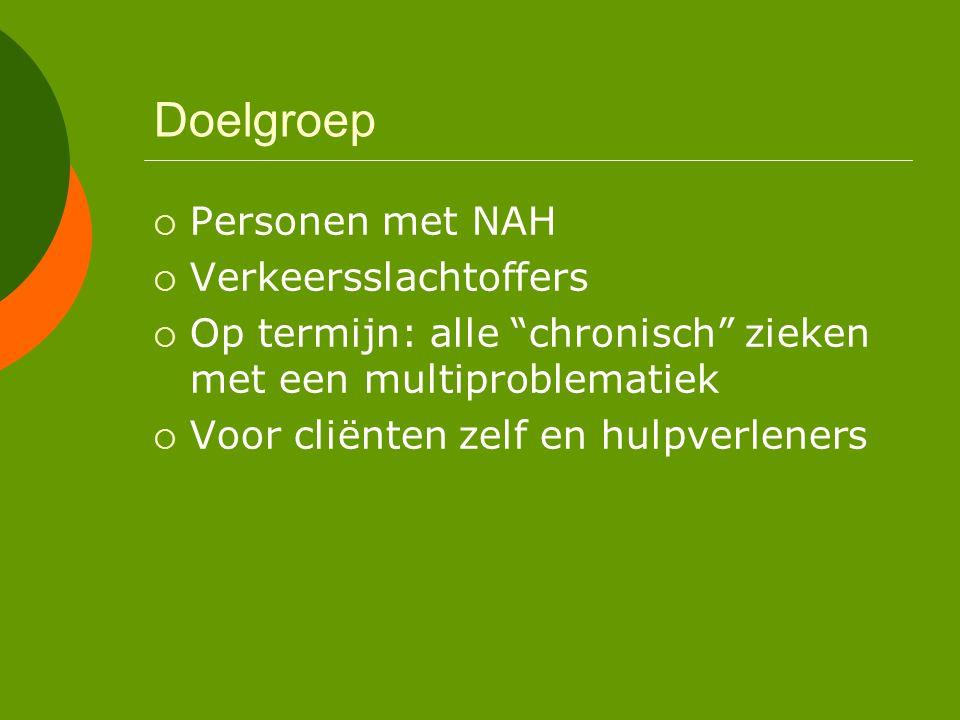 Doelgroep  Personen met NAH  Verkeersslachtoffers  Op termijn: alle chronisch zieken met een multiproblematiek  Voor cliënten zelf en hulpverleners