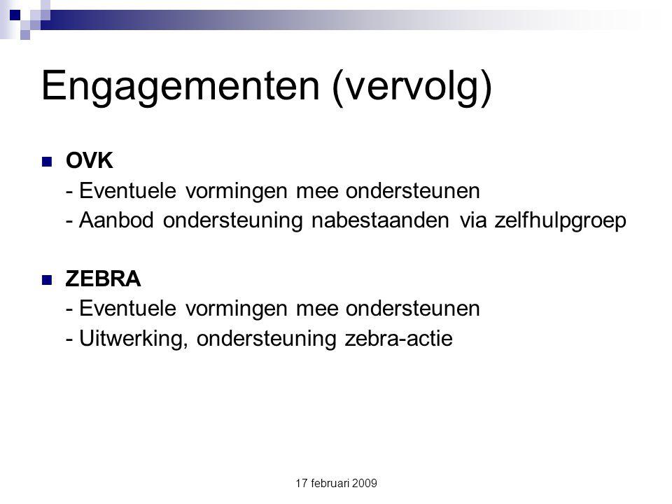 17 februari 2009 Engagementen (vervolg) OVK - Eventuele vormingen mee ondersteunen - Aanbod ondersteuning nabestaanden via zelfhulpgroep ZEBRA - Eventuele vormingen mee ondersteunen - Uitwerking, ondersteuning zebra-actie