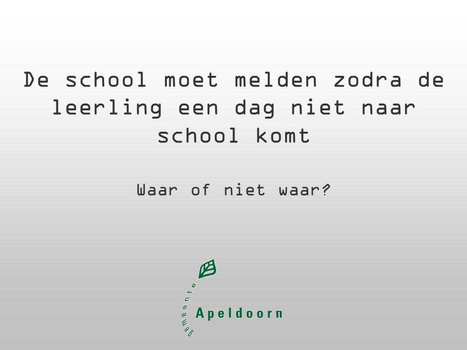 De school moet melden zodra de leerling een dag niet naar school komt Waar of niet waar?