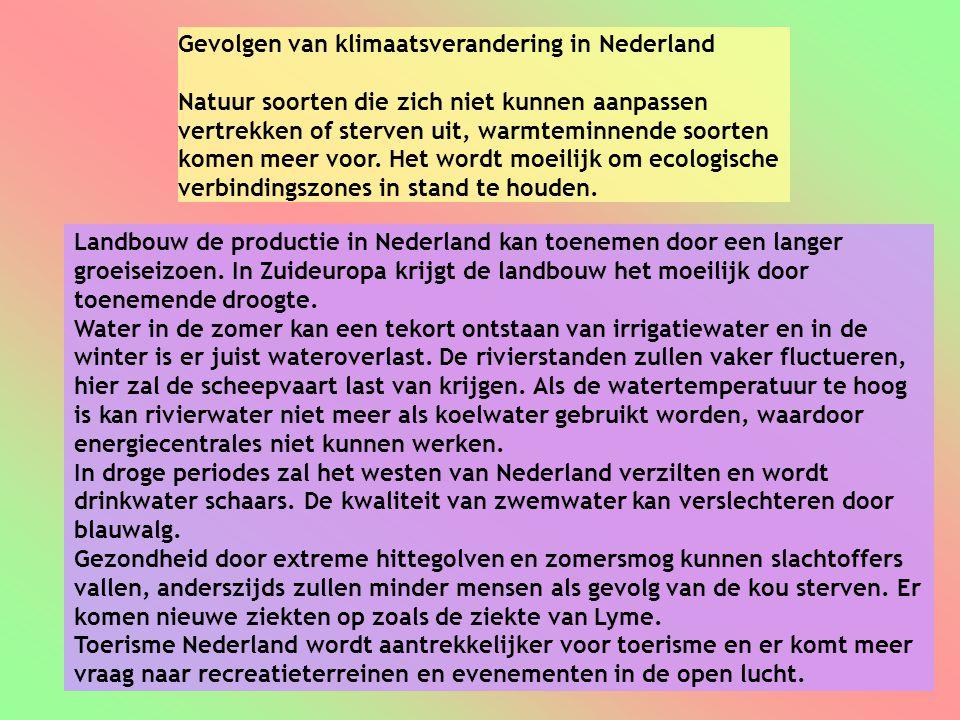 Gevolgen van klimaatsverandering in Nederland Natuur soorten die zich niet kunnen aanpassen vertrekken of sterven uit, warmteminnende soorten komen meer voor.