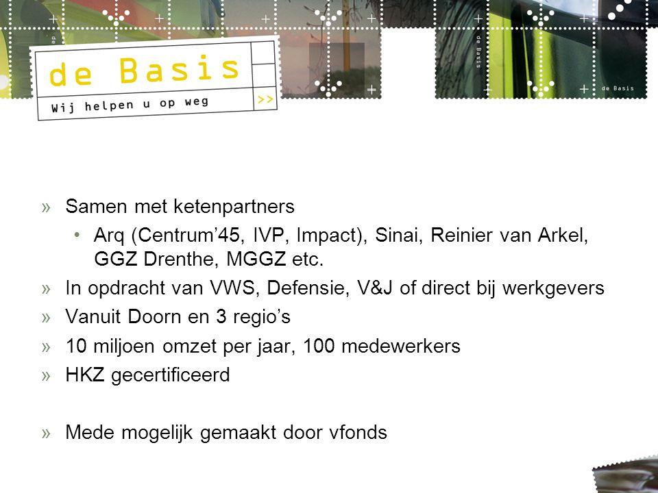 »Samen met ketenpartners Arq (Centrum'45, IVP, Impact), Sinai, Reinier van Arkel, GGZ Drenthe, MGGZ etc. »In opdracht van VWS, Defensie, V&J of direct