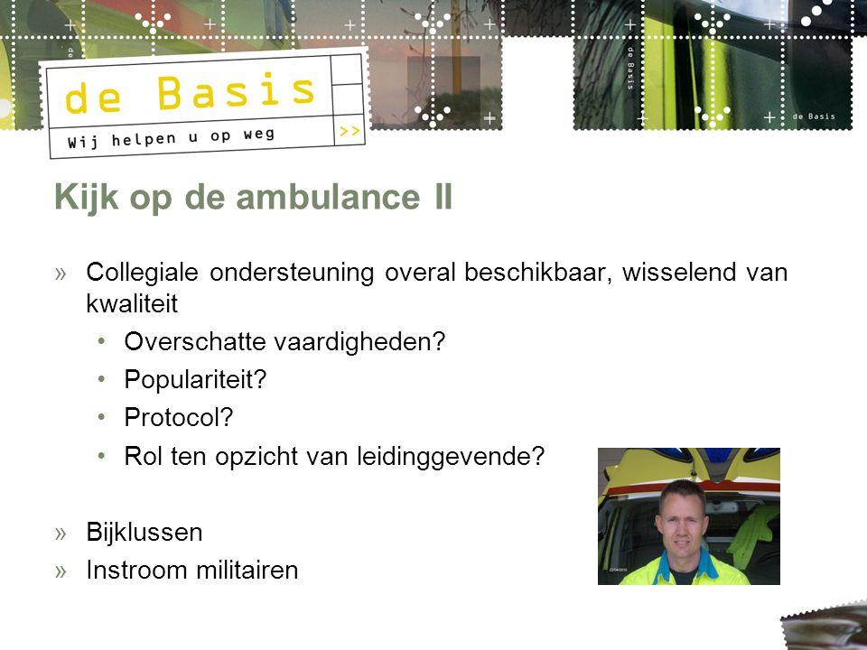 Kijk op de ambulance II »Collegiale ondersteuning overal beschikbaar, wisselend van kwaliteit Overschatte vaardigheden? Populariteit? Protocol? Rol te