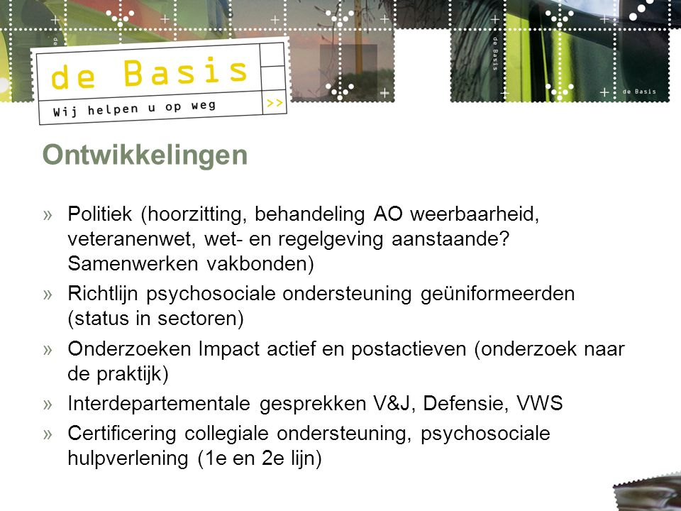 Ontwikkelingen »Politiek (hoorzitting, behandeling AO weerbaarheid, veteranenwet, wet- en regelgeving aanstaande.