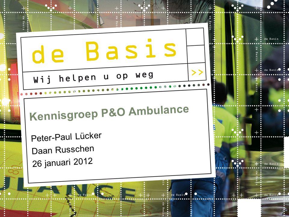 Kennisgroep P&O Ambulance Peter-Paul Lücker Daan Russchen 26 januari 2012