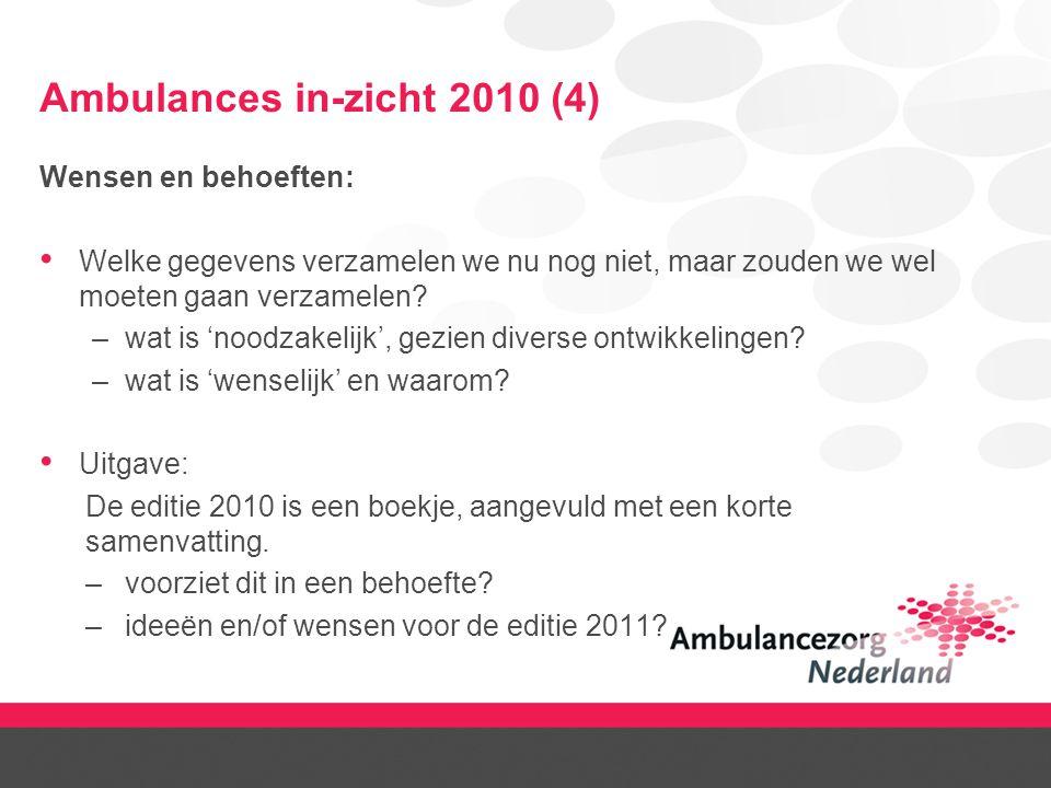 Ambulances in-zicht 2010 (4) Wensen en behoeften: Welke gegevens verzamelen we nu nog niet, maar zouden we wel moeten gaan verzamelen? –wat is 'noodza