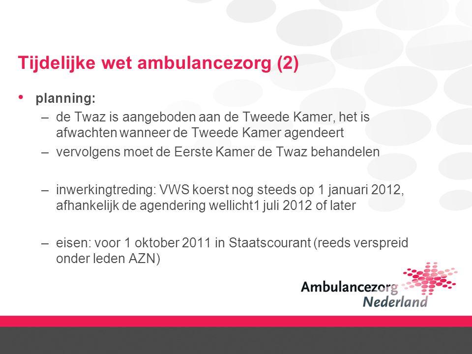 Tijdelijke wet ambulancezorg (2) planning: –de Twaz is aangeboden aan de Tweede Kamer, het is afwachten wanneer de Tweede Kamer agendeert –vervolgens