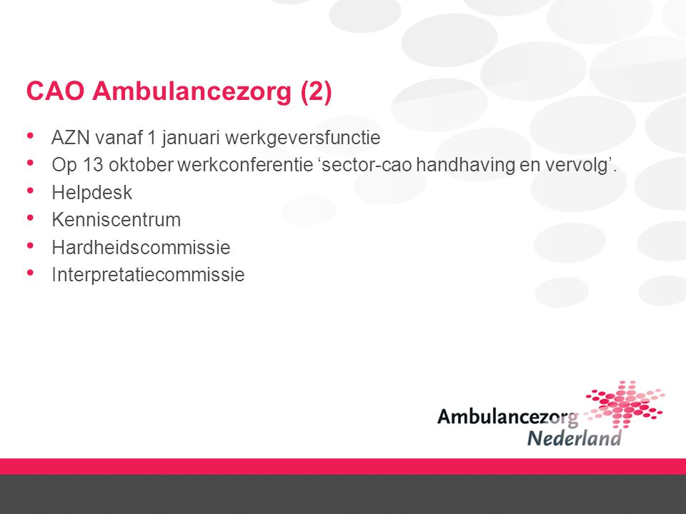 CAO Ambulancezorg (2) AZN vanaf 1 januari werkgeversfunctie Op 13 oktober werkconferentie 'sector-cao handhaving en vervolg'. Helpdesk Kenniscentrum H