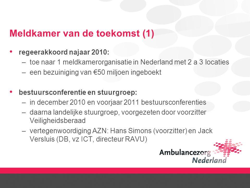Meldkamer van de toekomst (1) regeerakkoord najaar 2010: –toe naar 1 meldkamerorganisatie in Nederland met 2 a 3 locaties –een bezuiniging van €50 mil