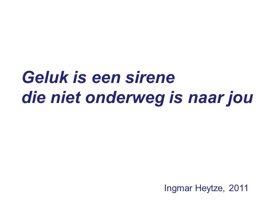 Geluk is een sirene die niet onderweg is naar jou Ingmar Heytze, 2011
