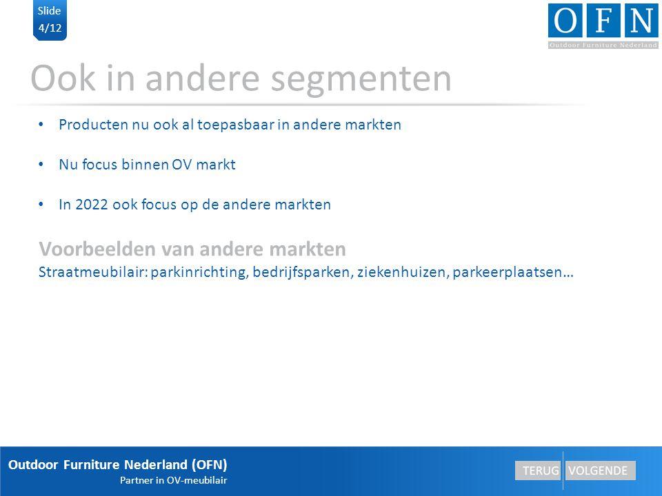 Outdoor Furniture Nederland (OFN) Partner in OV-meubilair 4/12 Slide Ook in andere segmenten Producten nu ook al toepasbaar in andere markten Nu focus