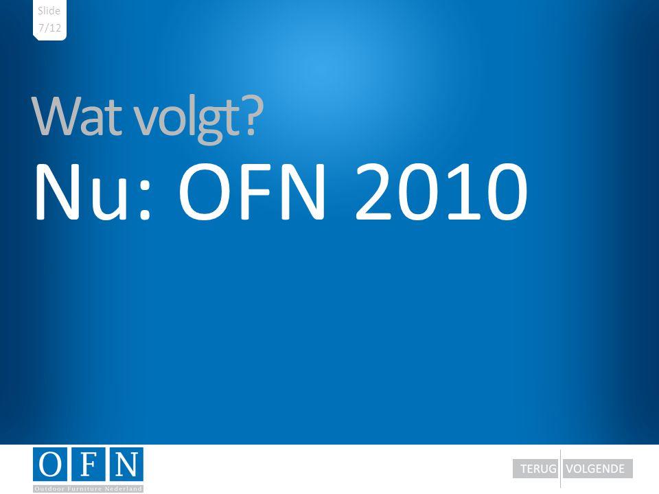Wat volgt? Nu: OFN 2010 7/12 Slide
