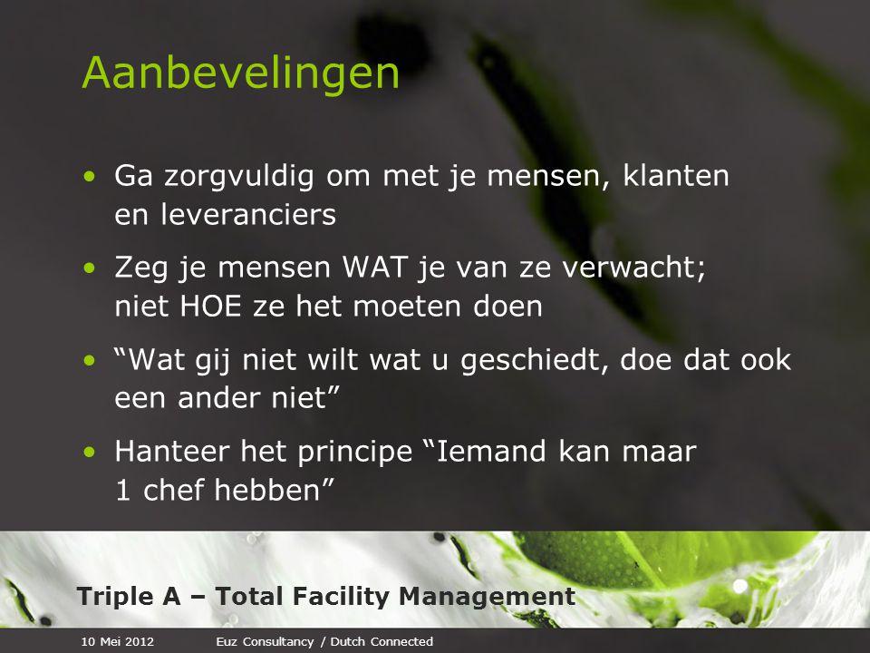 Triple A – Total Facility Management Aanbevelingen Ga zorgvuldig om met je mensen, klanten en leveranciers Zeg je mensen WAT je van ze verwacht; niet