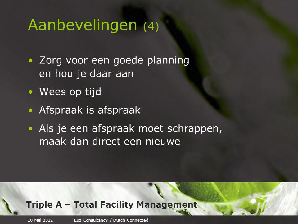 Triple A – Total Facility Management Aanbevelingen (4) Zorg voor een goede planning en hou je daar aan Wees op tijd Afspraak is afspraak Als je een af