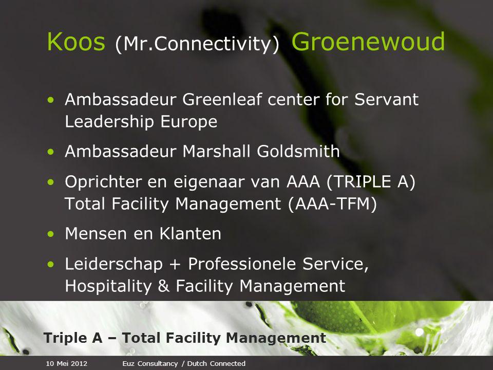 Triple A – Total Facility Management Koos (Mr.Connectivity) Groenewoud Ambassadeur Greenleaf center for Servant Leadership Europe Ambassadeur Marshall