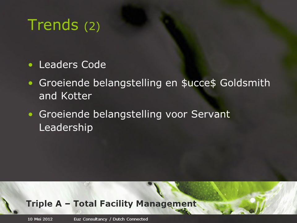Triple A – Total Facility Management Aanbevelingen Ga zorgvuldig om met je mensen, klanten en leveranciers Zeg je mensen WAT je van ze verwacht; niet HOE ze het moeten doen Wat gij niet wilt wat u geschiedt, doe dat ook een ander niet Hanteer het principe Iemand kan maar 1 chef hebben 10 Mei 2012Euz Consultancy / Dutch Connected