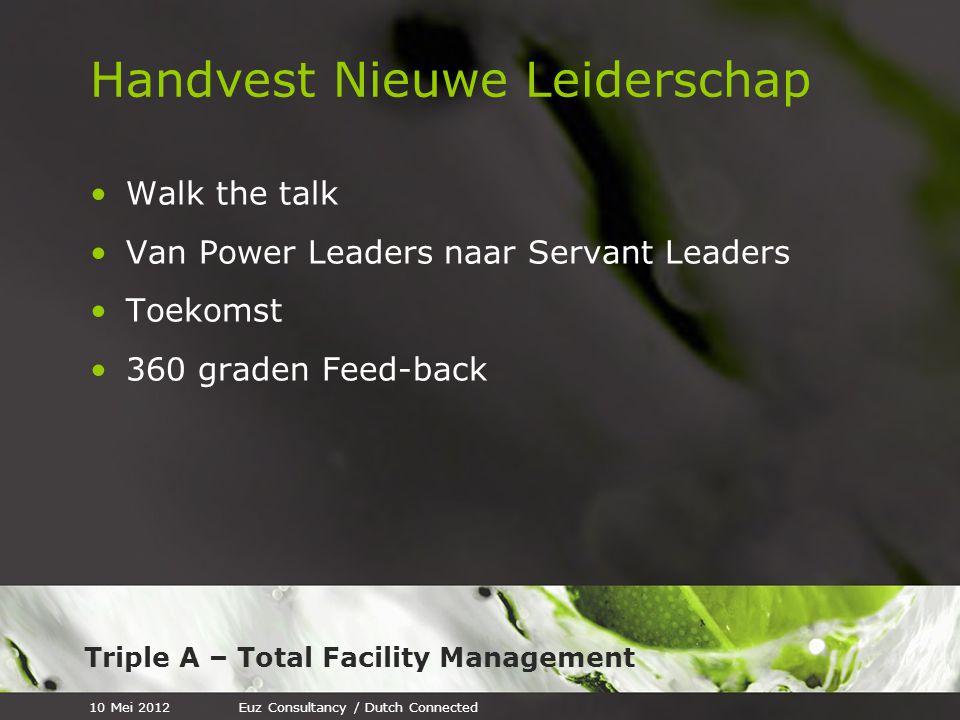 Triple A – Total Facility Management Handvest Nieuwe Leiderschap Walk the talk Van Power Leaders naar Servant Leaders Toekomst 360 graden Feed-back 10