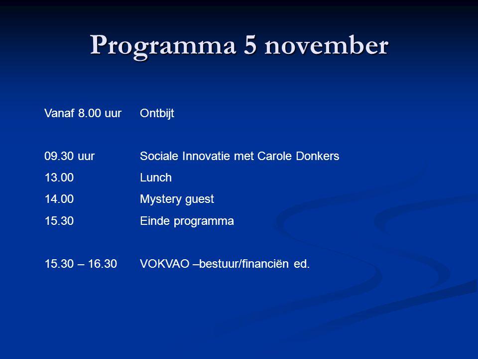 Programma 5 november Vanaf 8.00 uurOntbijt 09.30 uurSociale Innovatie met Carole Donkers 13.00 Lunch 14.00Mystery guest 15.30Einde programma 15.30 – 16.30VOKVAO –bestuur/financiën ed.