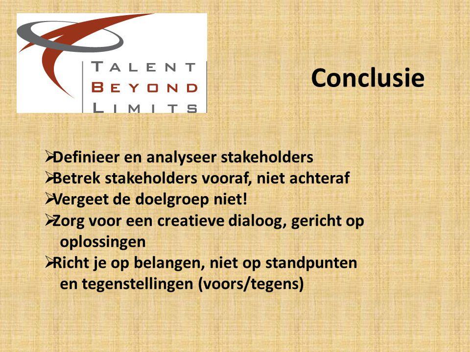Conclusie  Definieer en analyseer stakeholders  Betrek stakeholders vooraf, niet achteraf  Vergeet de doelgroep niet.