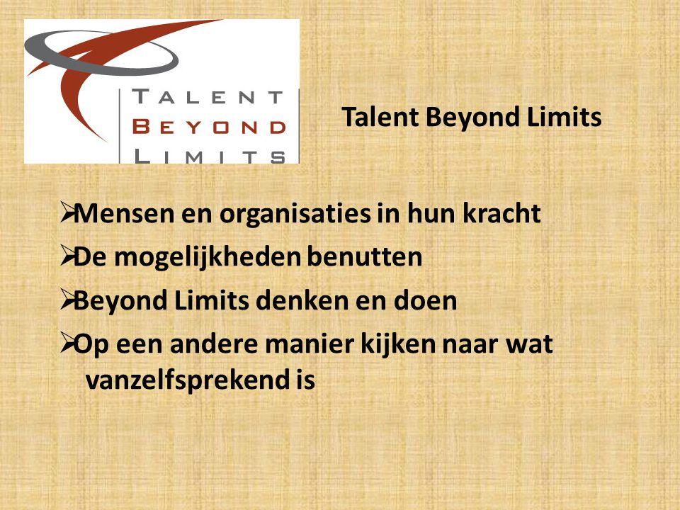  Mensen en organisaties in hun kracht  De mogelijkheden benutten  Beyond Limits denken en doen  Op een andere manier kijken naar wat vanzelfsprekend is Talent Beyond Limits