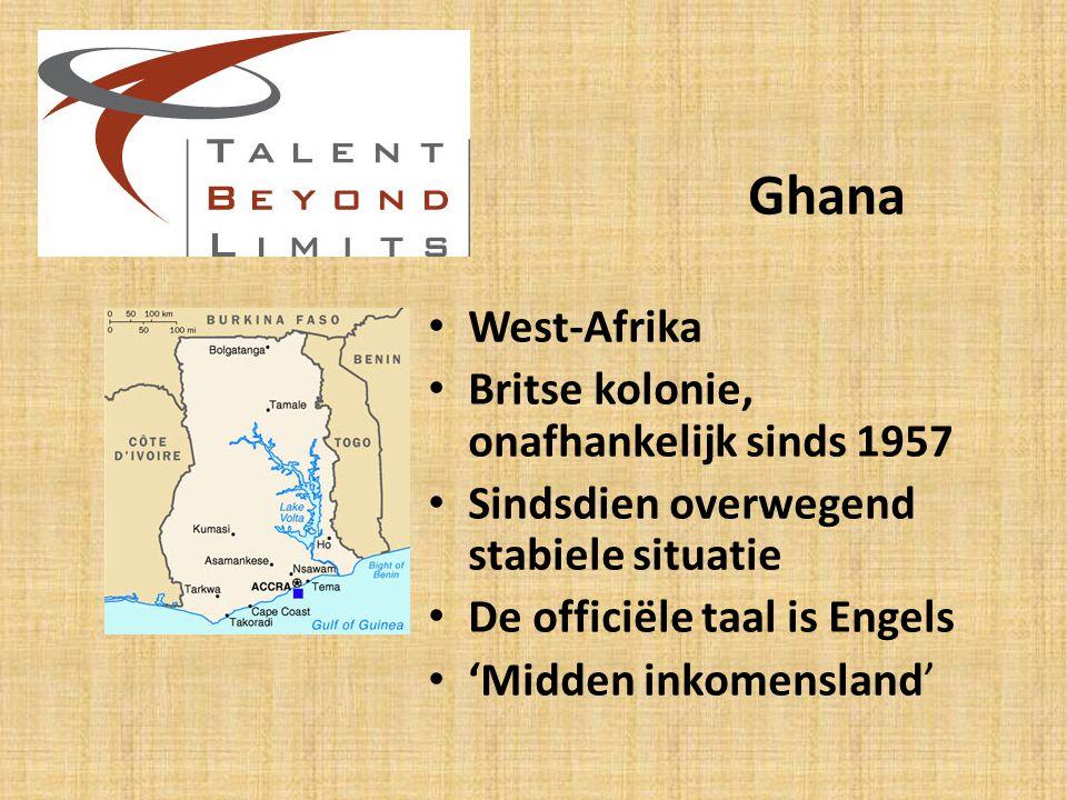 Ghana West-Afrika Britse kolonie, onafhankelijk sinds 1957 Sindsdien overwegend stabiele situatie De officiële taal is Engels 'Midden inkomensland'