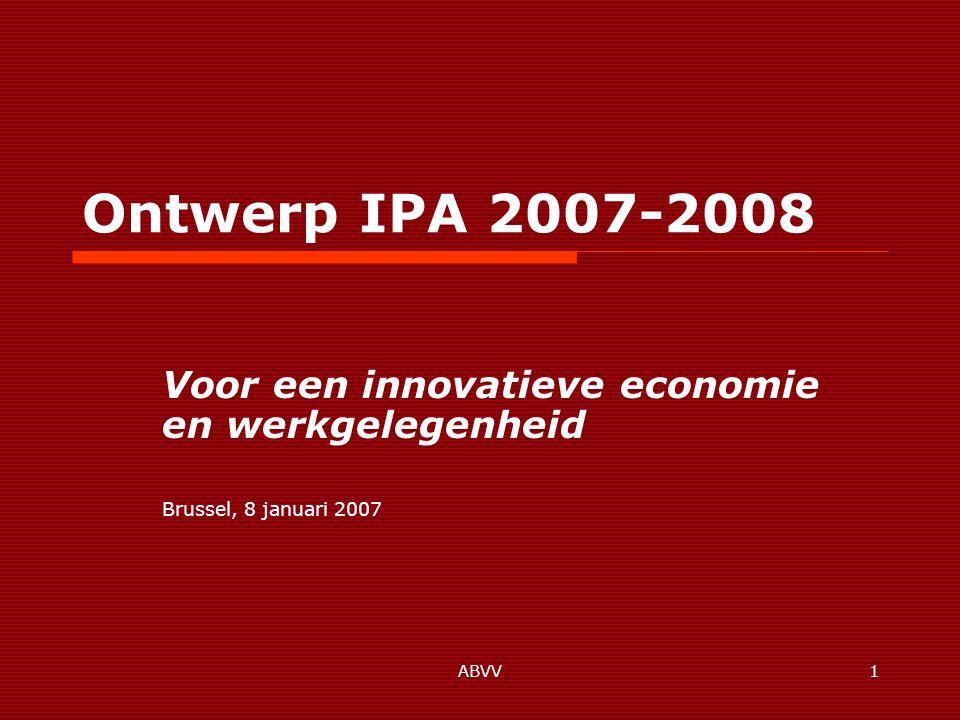 ABVV1 Ontwerp IPA 2007-2008 Voor een innovatieve economie en werkgelegenheid Brussel, 8 januari 2007