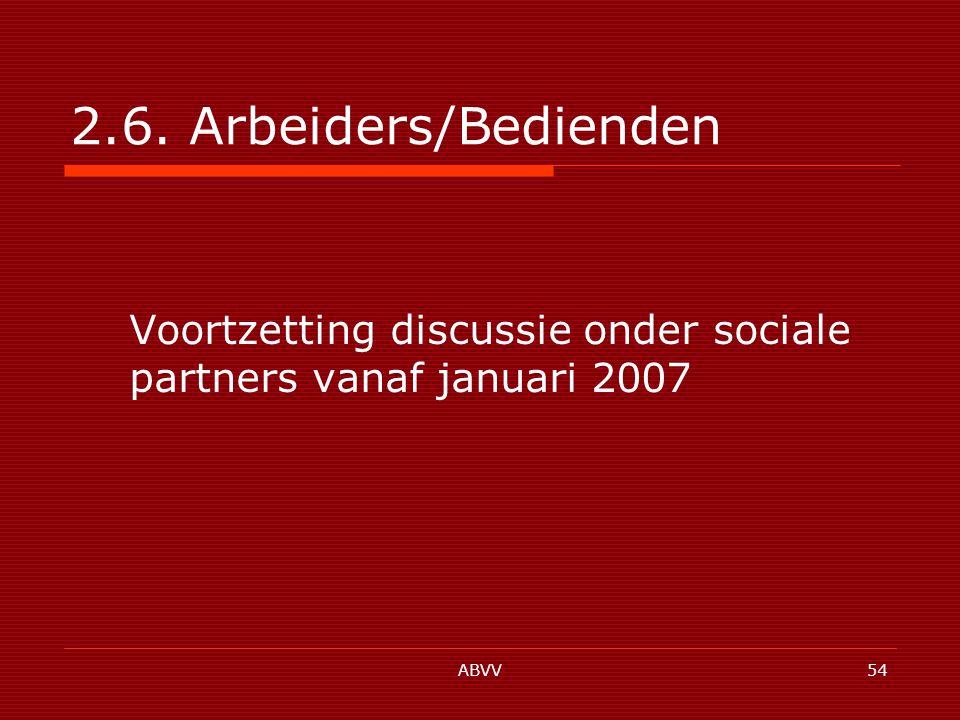 ABVV54 2.6. Arbeiders/Bedienden Voortzetting discussie onder sociale partners vanaf januari 2007