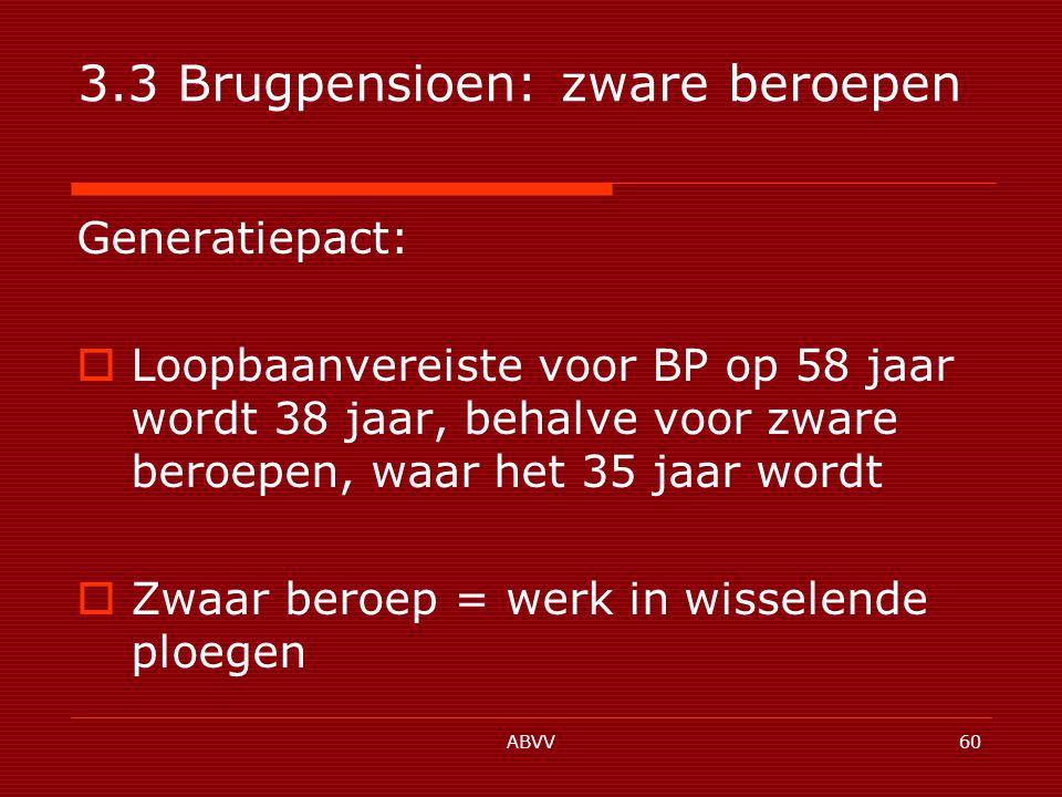 ABVV60 3.3 Brugpensioen: zware beroepen Generatiepact:  Loopbaanvereiste voor BP op 58 jaar wordt 38 jaar, behalve voor zware beroepen, waar het 35 jaar wordt  Zwaar beroep = werk in wisselende ploegen