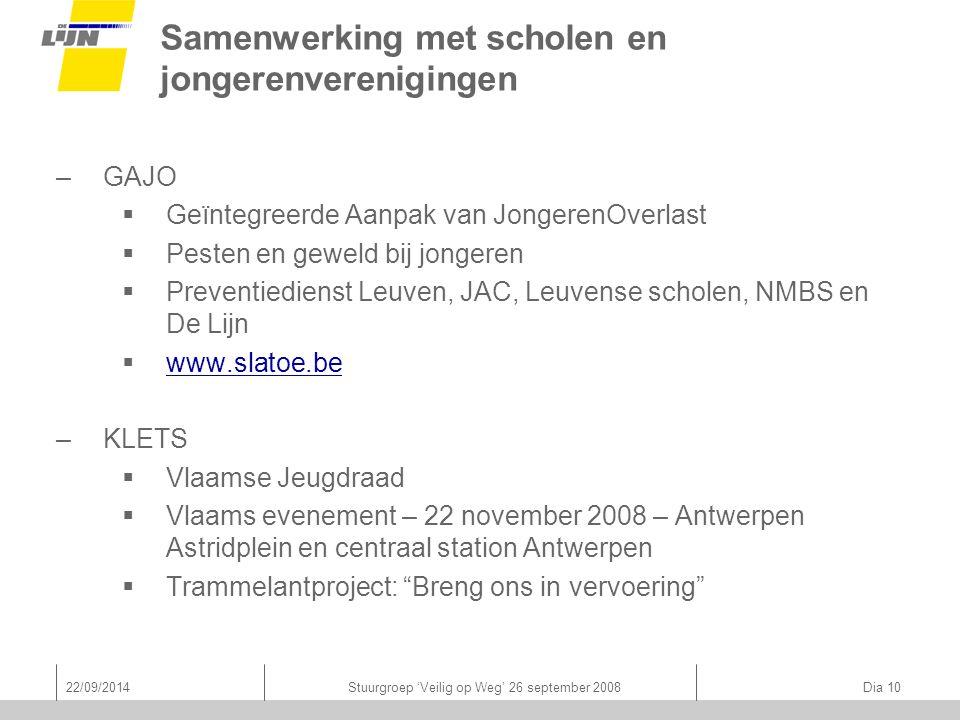 22/09/2014Stuurgroep 'Veilig op Weg' 26 september 2008 Dia 10 Samenwerking met scholen en jongerenverenigingen –GAJO  Geïntegreerde Aanpak van Jonger