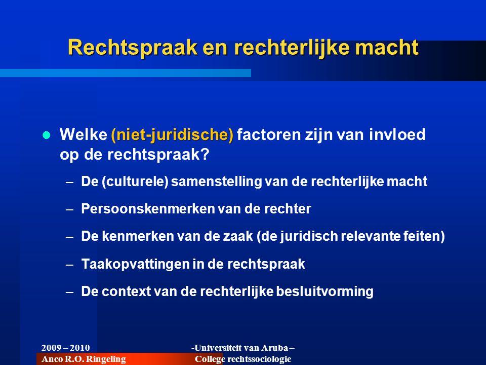 2009 – 2010 Anco R.O. Ringeling -Universiteit van Aruba – College rechtssociologie Rechtspraak en rechterlijke macht niet-juridische) Welke (niet-juri