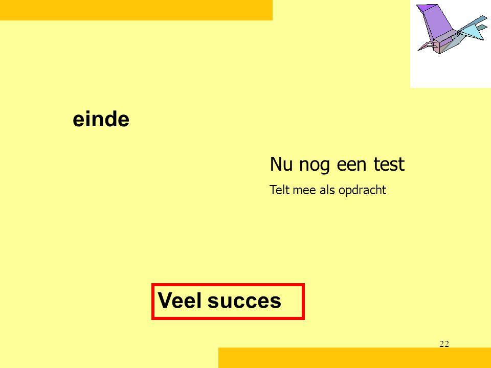 22 einde Veel succes Nu nog een test Telt mee als opdracht
