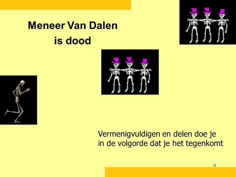 9 Meneer Van Dalen is dood Vermenigvuldigen en delen doe je in de volgorde dat je het tegenkomt