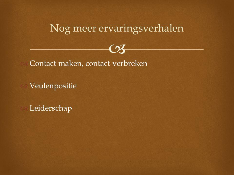   Contact maken, contact verbreken  Veulenpositie  Leiderschap Nog meer ervaringsverhalen