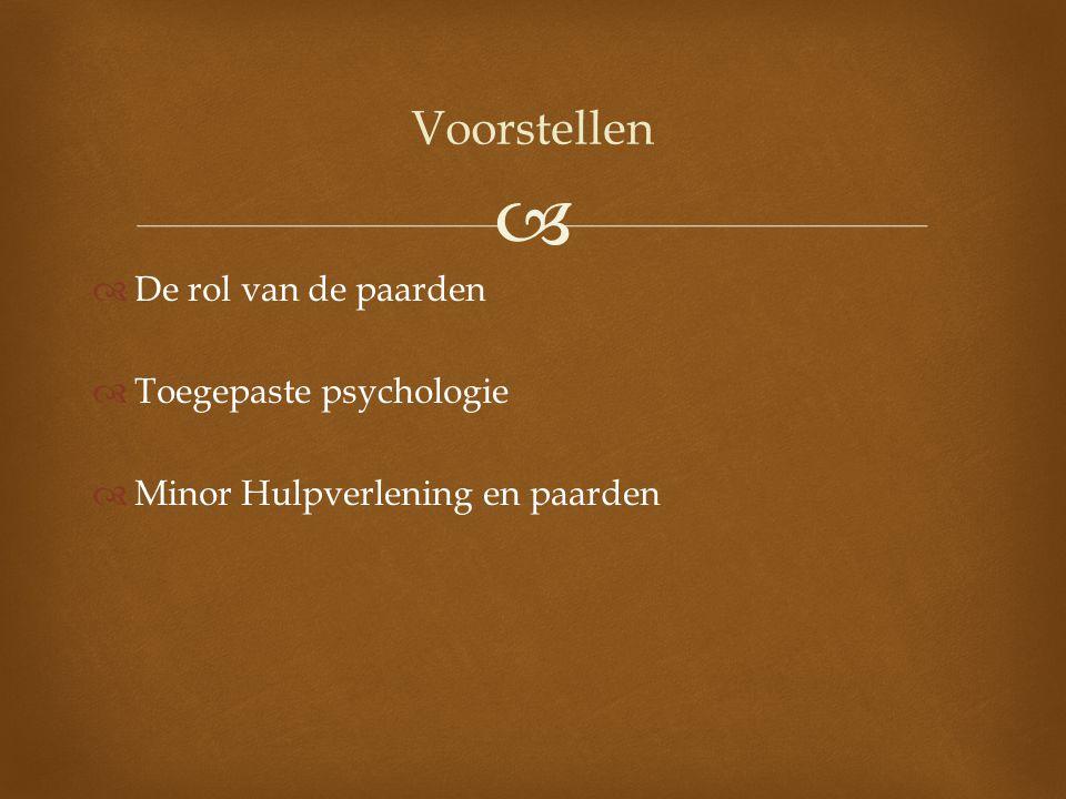   De rol van de paarden  Toegepaste psychologie  Minor Hulpverlening en paarden Voorstellen