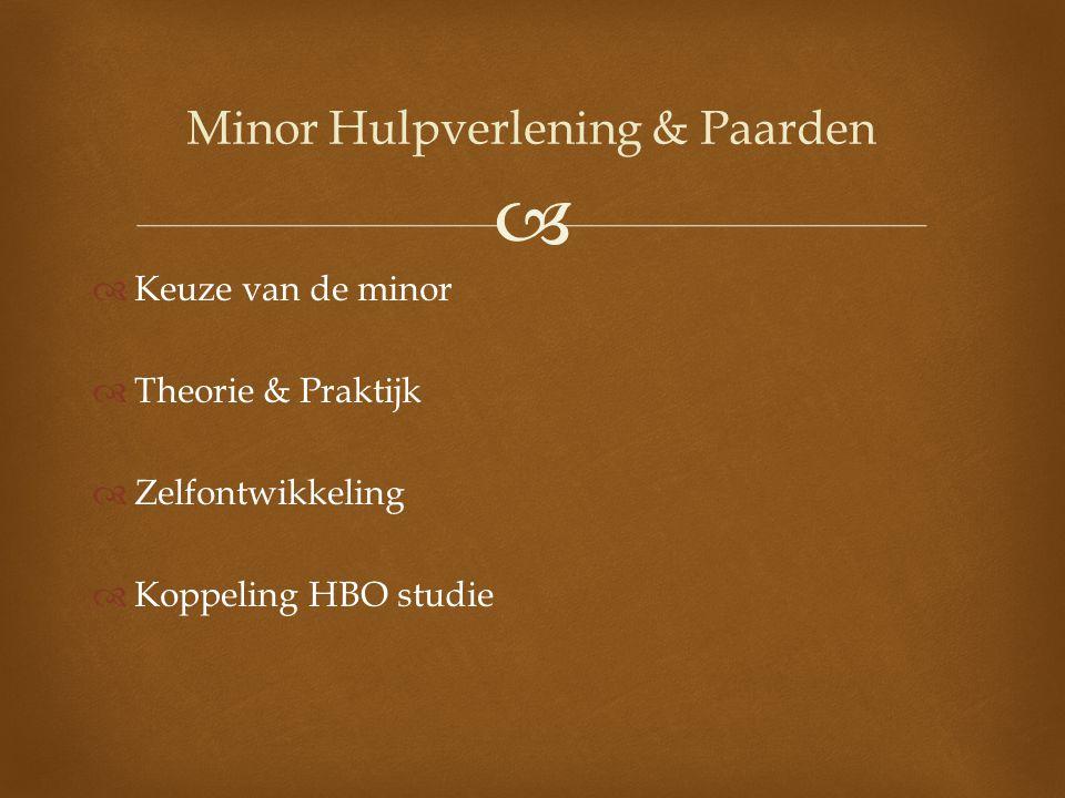   Keuze van de minor  Theorie & Praktijk  Zelfontwikkeling  Koppeling HBO studie Minor Hulpverlening & Paarden