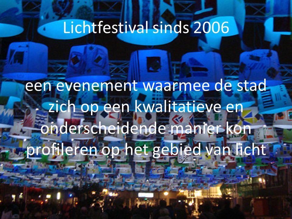 Lichtfestival sinds 2006 een evenement waarmee de stad zich op een kwalitatieve en onderscheidende manier kon profileren op het gebied van licht